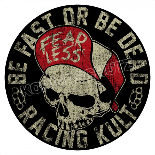 Racing Kult Aufkleber Sticker Be Fast or Be Dead Fearless